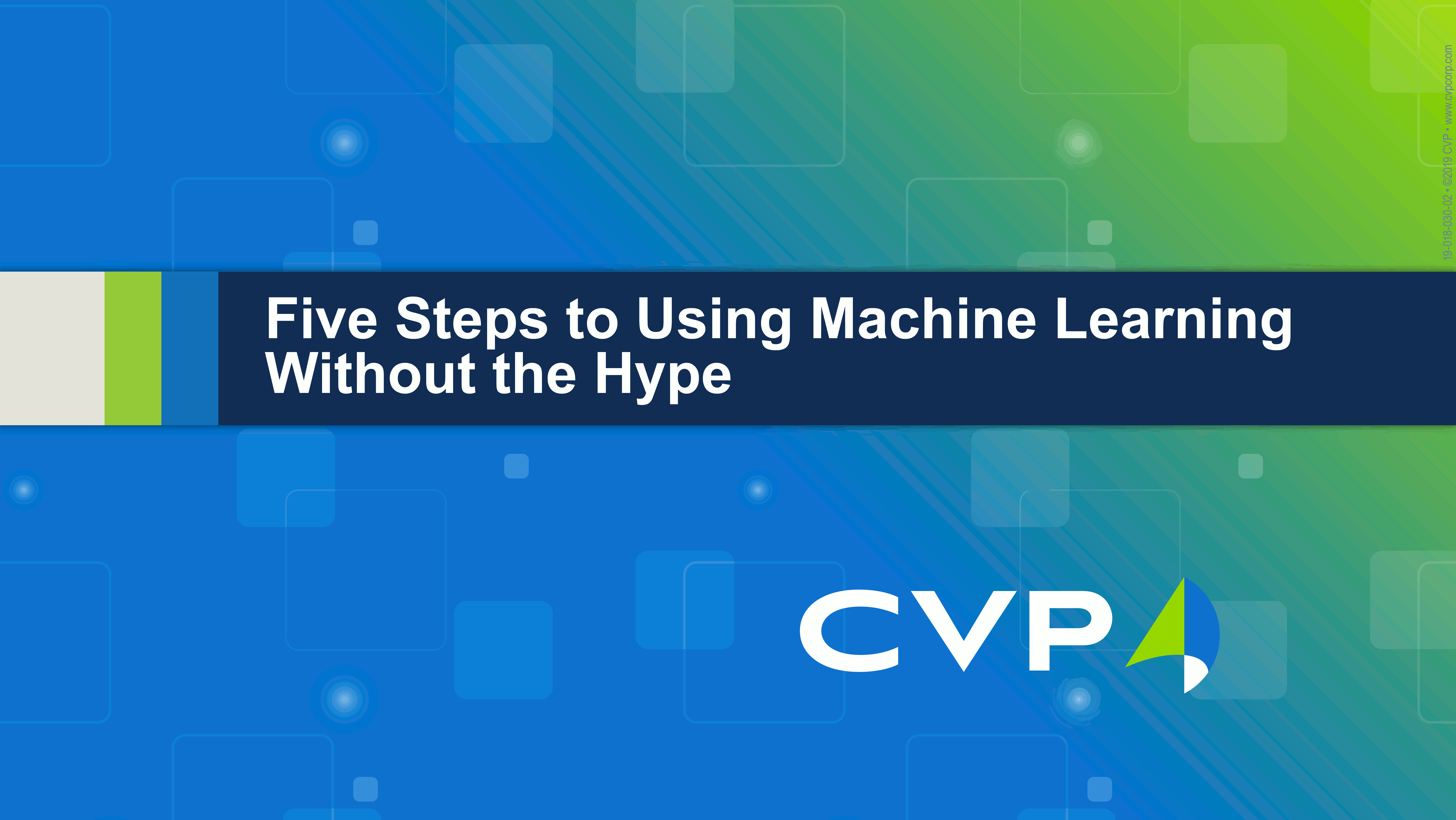 Five Steps To Using Machine Learning Without the Hype